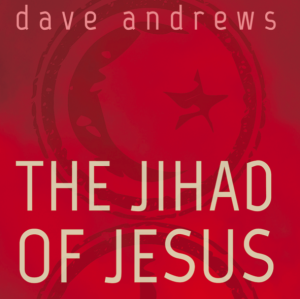 """The Jihad of Jesus"" by Dave Andrews"
